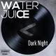 Water Juice - Dark Night