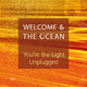 Welcome & The Ocean You're the Light(Unplugged)