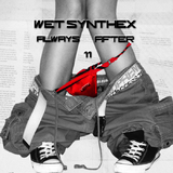 Always After 11 by Wet Synthex mp3 download