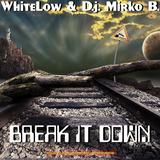 Break It Down by WhiteLow & D.J. Mirko B. mp3 download