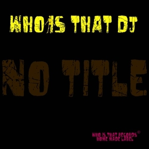 Who Is That DJ - No Title (Who Is That Records)