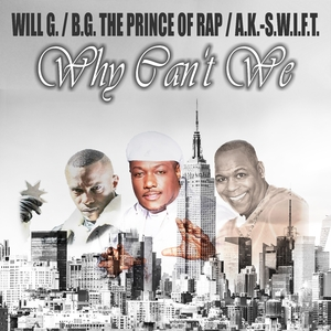 Will G. feat. B.G. The Prince of Rap & A.K.-S.w.i.f.t. - Why Can't We (Dmn Records)