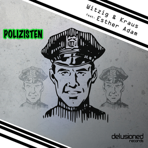 Witzig & Kraus - Polizisten Feat. Esther Adam (Delusioned Records)