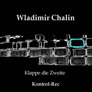 Wladimir Chalin - Klappe Die Zweite (Kontrol-rec.)