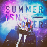 Summer Isn''t Over by Wyatt Ocean feat. Bodhi Jones mp3 download