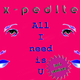 X-ped!te All I Need Is You