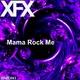 XFX - Mama Rock Me