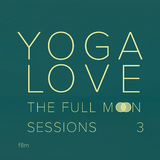 The Full Moon Sessions 3 by Yoga Love mp3 download