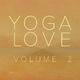 Yoga Love Yoga Love, Vol. 2