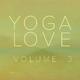 Yoga Love Yoga Love, Vol. 3