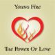 Young Fire The Power of Love