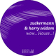 Zuckermann & Harry Seldom Wow. House.!