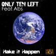 Only Ten Left Feat Abs - Make It Happen