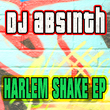 DJ Absinth - Harlem Shake Ep
