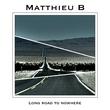 Matthieu B - Long Road to Nowhere