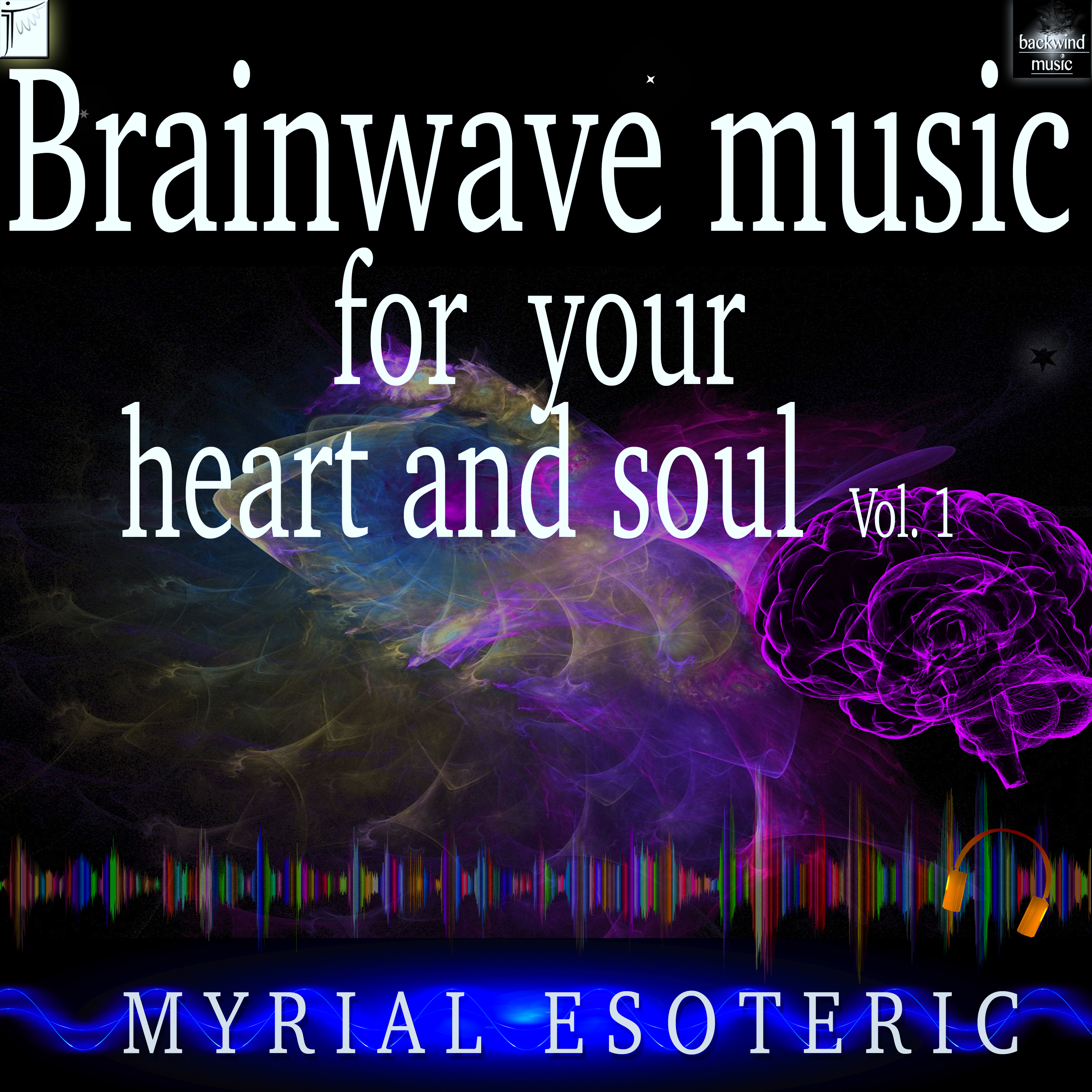 Myrial Esoteric - Brainwave Music for Your Heart and Soul, Vol. 1 (Harmonizes the Right and the Left Cerebrale Hemisphere)