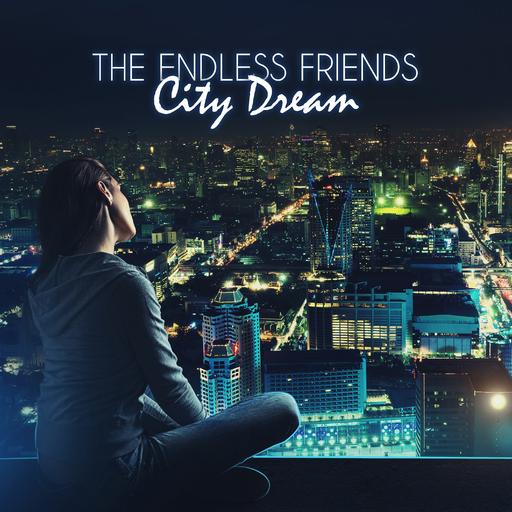 The Endless Friends - City Dream
