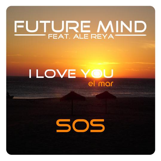 Future Mind feat. Ale Reya - I Love You El Mar - Sos