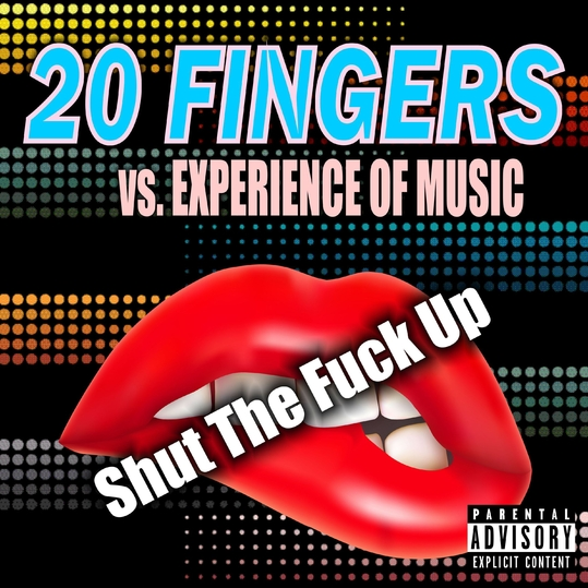 20 Fingers vs. Experience Of Music - Shut the Fuck Up