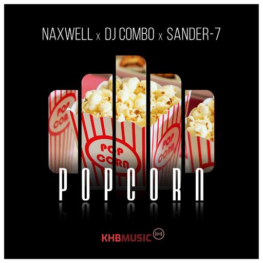 Naxwell, DJ Combo & Sander-7 - Popcorn