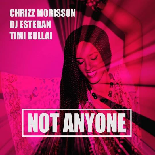 Chrizz Morisson, DJ Esteban & Timi Kullai - Not Anyone