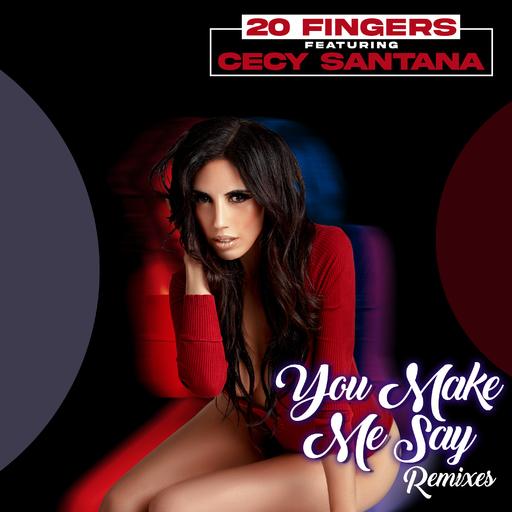 20 Fingers feat. Cecy Santana - You Make Me Say (Remixes)