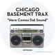 Chicago Basement Trax Here Comes Dat Sound