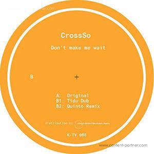 CrossSo - Don't Make Me Wait (Tidu & Quinto Rmxs)