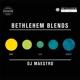 DJ Maestro Bethlehem Blends