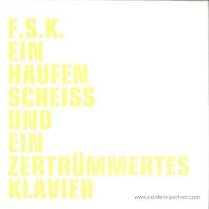 F.S.K. - Ein Haufen Scheiss und ein zertrümmertes (Martin Hossbach)