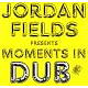 Fields,Jordan Moments In Dub