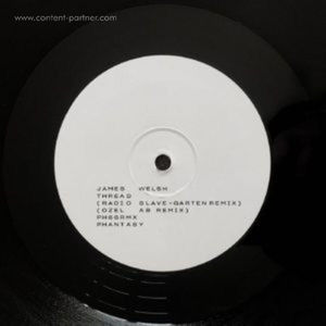 James Welsh - Thread Remixes (inc Radio Slave, Ozel Ab (phantasy sound)