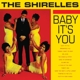 Shirelles,The Baby It's You