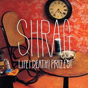 Shrag - Life! Death! Prizes! (WHERE IT'S AT)