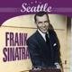 Sinatra,Frank Seattle