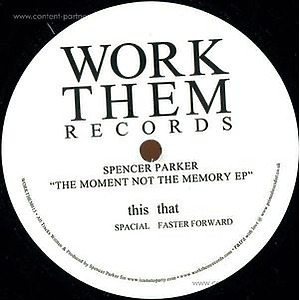 Spencer Parker - The Moment Not The Memory Ep (Work Them Records)