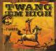 TWANG,THE Twang 'em High