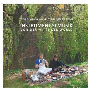 Wolf Müller & Niklas Wandt - Instrumentalmusik von der Mitte der Welt (Growing Bin Records)