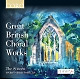christophers,harry/sixteen,the great british choral works