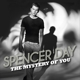 day,spencer the mystery of you