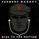 farmers market slav to the rhythm