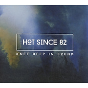 hot-since-82-knee-deep-in-sound