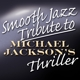jackson,michael tribute smooth jazz tribute to thriller
