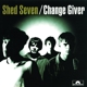 shed seven change giver (re-presents)