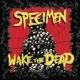 specimen wake the dead