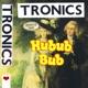 tronics what's the hubub bub