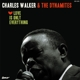 walker,charles & the dynamites love is only everything