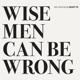 wogram,nils/r�ckert,jochen wise men can be wrong