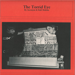 Acronym & Kali Malone - The Torrid Eye