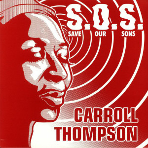 Carroll Thompson - S.O.S. (Save Our Sons)